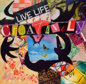 Live life creatively--collage